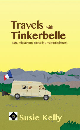 Travels With Tinkerbelle - 6,000 Miles Around France In A Mechanical Wreck